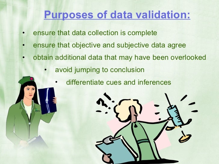 Purposes of data validation: •   ensure that data collection is complete •   ensure that objective and subjective data agr...