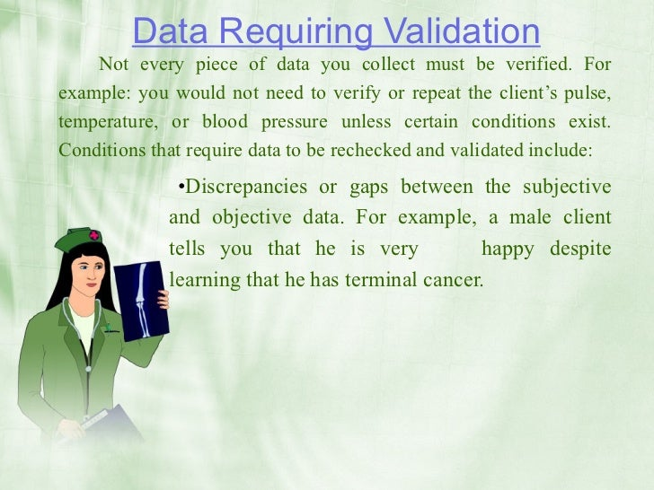 Data Requiring Validation     Not every piece of data you collect must be verified. For example: you would not need to ver...