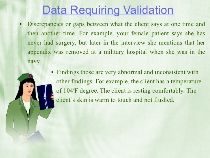 Data Requiring Validation • Discrepancies or gaps between what the client says at one time and   then another time. For ex...