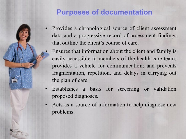 Purposes of documentation cont…  •    Offers a basis for determining the educational needs     of the client, family, and ...