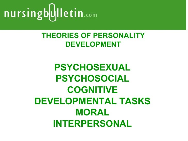 PSYCHOSEXUAL PSYCHOSOCIAL COGNITIVE DEVELOPMENTAL TASKS MORAL INTERPERSONAL THEORIES OF PERSONALITY DEVELOPMENT