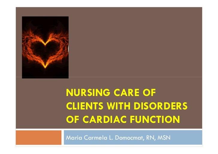 NURSING CARE OFCLIENTS WITH DISORDERSOF CARDIAC FUNCTIONMaria Carmela L. Domocmat, RN, MSN