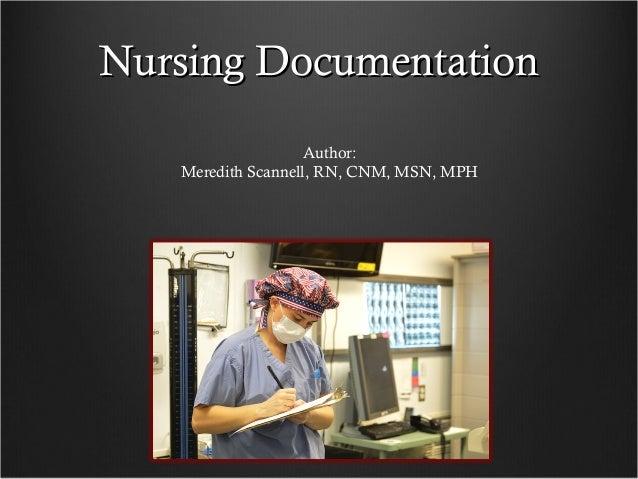 Nursing DocumentationNursing Documentation Author: Meredith Scannell, RN, CNM, MSN, MPH