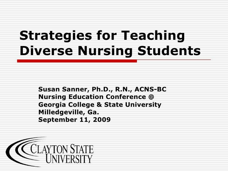 Strategies for Teaching Diverse Nursing Students Susan Sanner, Ph.D., R.N., ACNS-BC Nursing Education Conference @ Georgia...