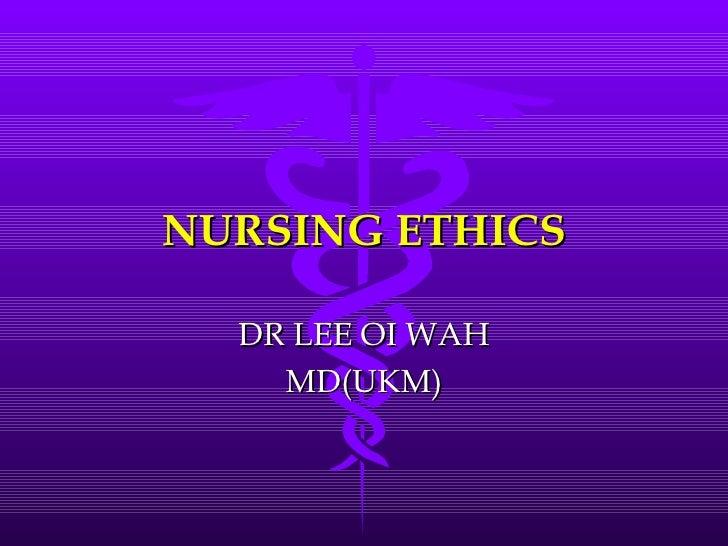 NURSING ETHICS DR LEE OI WAH MD(UKM)
