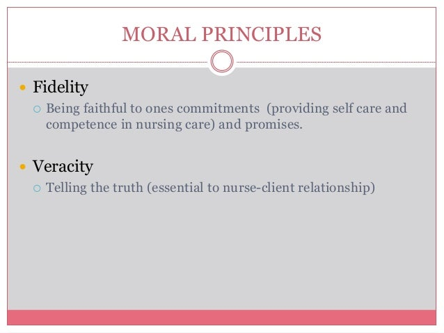 ethical principle of veracity Truth telling has become the basis for most relationships between healthcare professionals and their patients the ana code for ethics (2001), obligates nurses to be honest in matters involving patients and themselves, and to express a moral point of view when they become aware of unethical.
