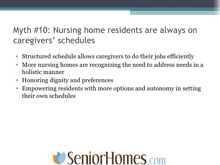 Myth #10: Nursing home residents are always on caregivers' schedules <ul><li>Structured schedule allows caregivers to do t...
