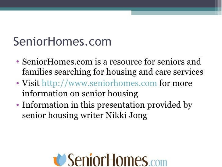 SeniorHomes.com <ul><li>SeniorHomes.com is a resource for seniors and families searching for housing and care services </l...
