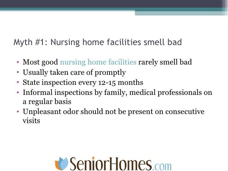 Myth #1: Nursing home facilities smell bad <ul><li>Most good  nursing home facilities  rarely smell bad </li></ul><ul><li>...