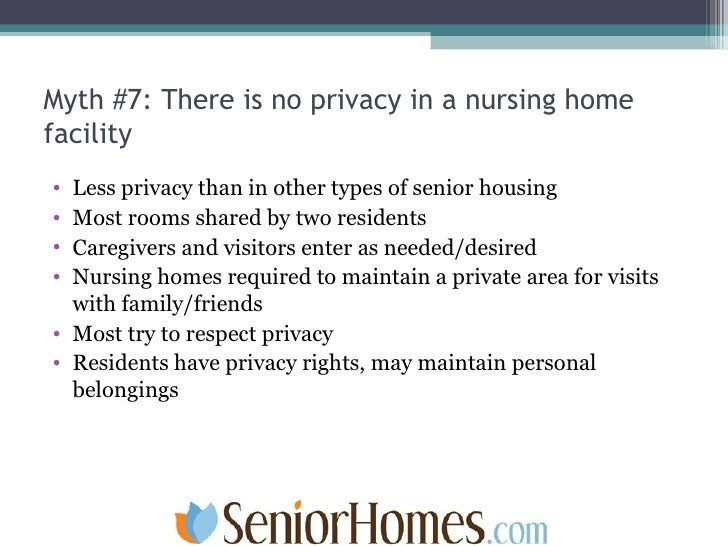 Myth #7: There is no privacy in a nursing home facility <ul><li>Less privacy than in other types of senior housing </li></...