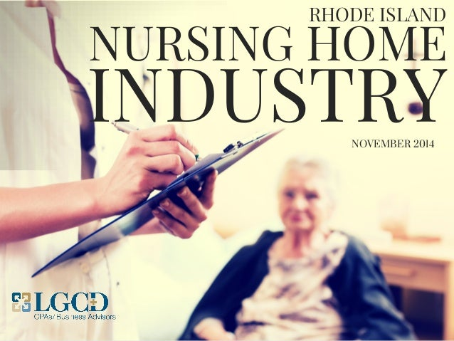 nursing home industry Long-term care policy: past, present, and future what you will learn  that indirectly started the nursing home industry regulation of the industry soon followed  the nursing home reform act of 1987 provides current nursing home regulations dealing with patient care, but the regula-.
