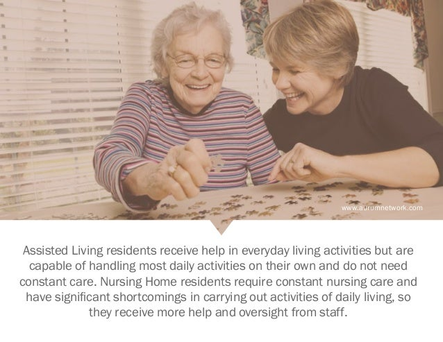 www.aurumnetwork.com Assisted Living residents receive help in everyday living activities but are capable of handling most...