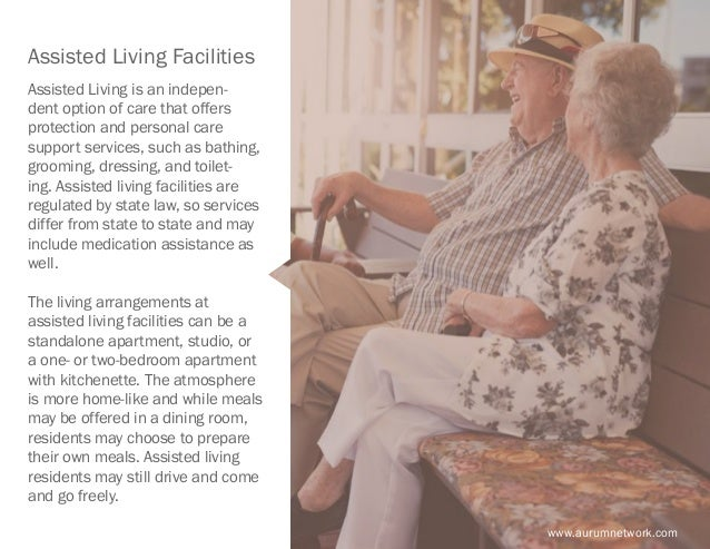 www.aurumnetwork.com Assisted Living Facilities Assisted Living is an indepen- dent option of care that offers protection ...