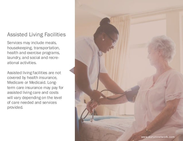 www.aurumnetwork.com Assisted Living Facilities Services may include meals, housekeeping, transportation, health and exerc...