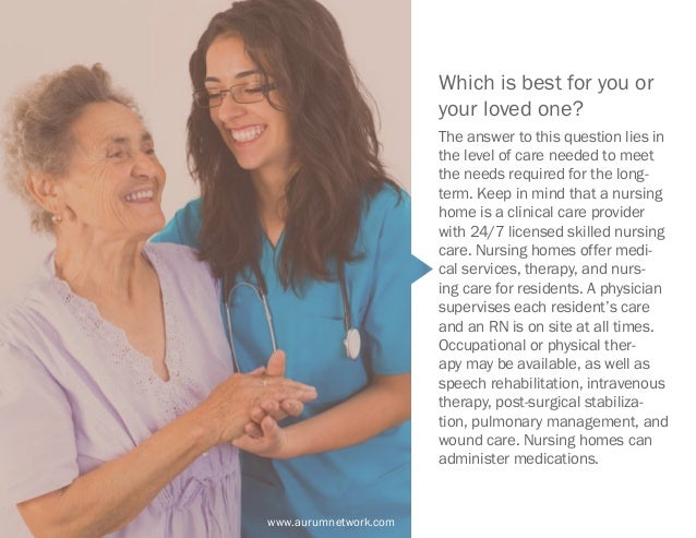 www.aurumnetwork.com Which is best for you or your loved one? The answer to this question lies in the level of care needed...