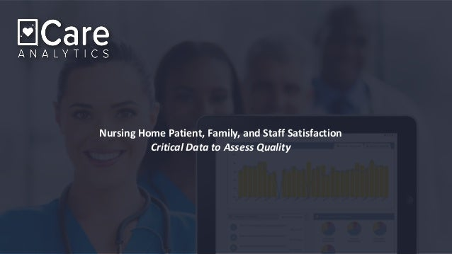 Nursing Home Patient, Family, and Staff Satisfaction Critical Data to Assess Quality