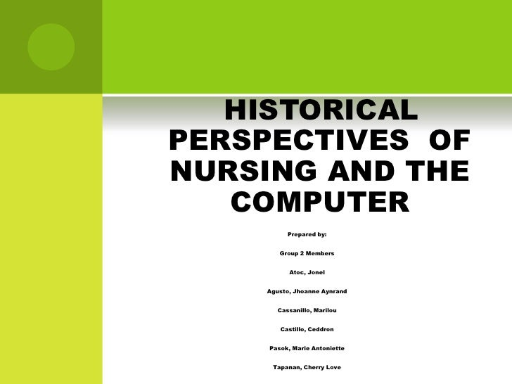 HISTORICALPERSPECTIVES OFNURSING AND THE   COMPUTER          Prepared by:        Group 2 Members           Atoc, Jonel    ...