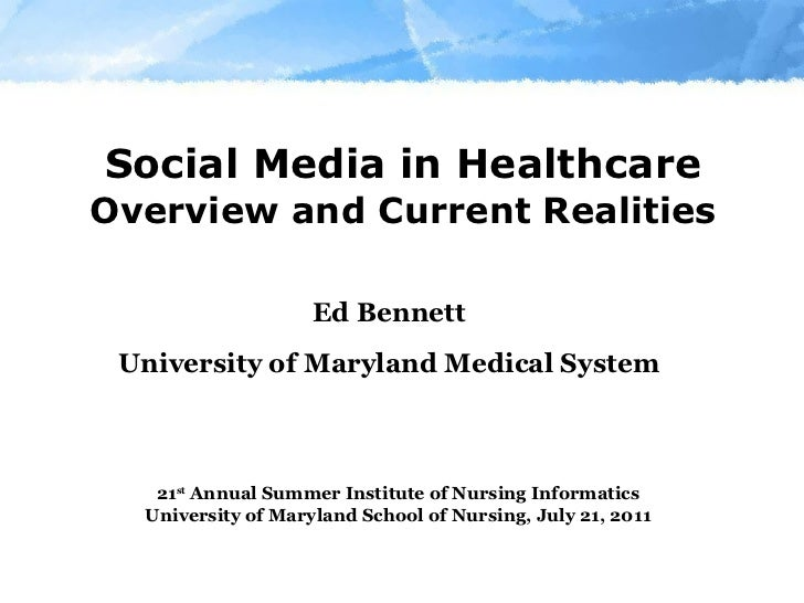 Social Media in Healthcare Overview and Current Realities Ed Bennett University of Maryland Medical System 21 st  Annual S...