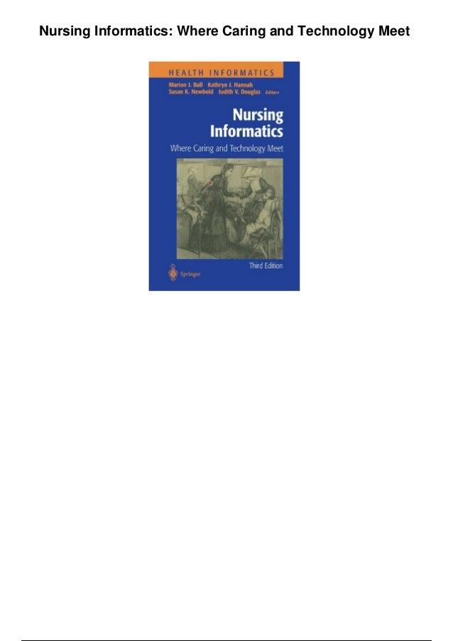 Nursing Informatics: Where Caring and Technology Meet