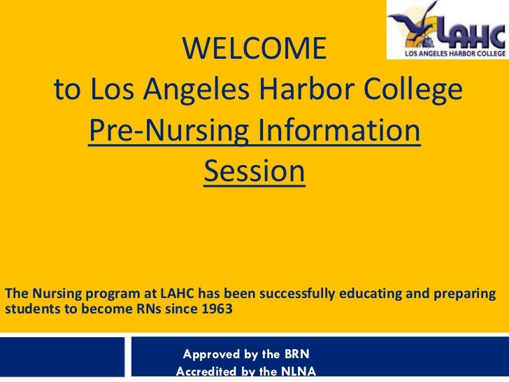 WELCOME       to Los Angeles Harbor College          Pre-Nursing Information                  SessionThe Nursing program a...