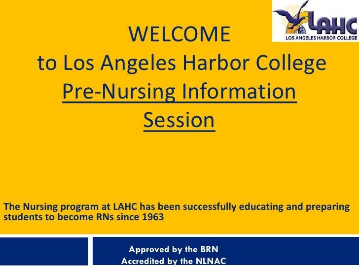 WELCOME       to Los Angeles Harbor College          Pre-Nursing Information                  SessionThe Nursing program a...