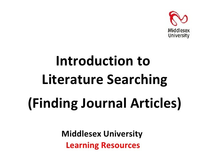 Middlesex University  Learning Resources Introduction to  Literature Searching (Finding Journal Articles)