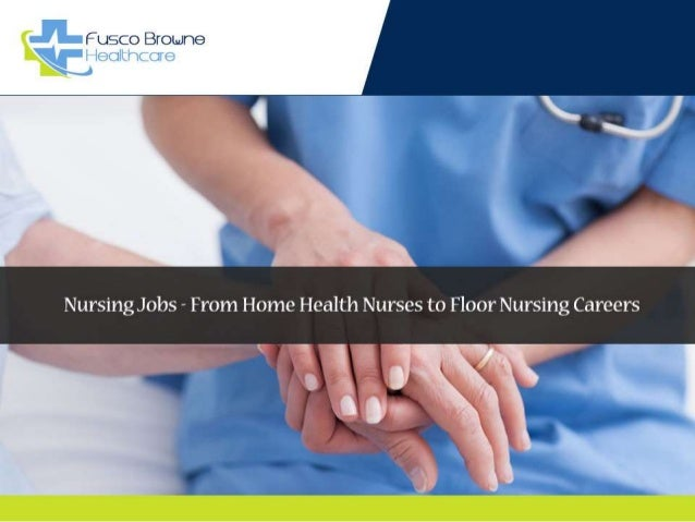 ' Fuqco Browne  Nursing Jobs - From Home Health Nurses to Floor Nursing Careers