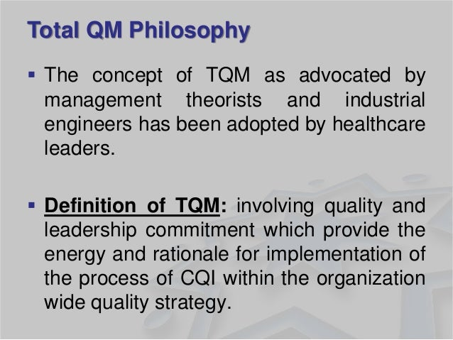 Total QM Philosophy  The concept of TQM as advocated by management theorists and industrial engineers has been adopted by...