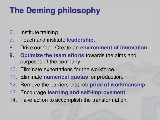 6.Institute training  7.Teach and institute leadership.  8.Drive out fear. Create an environment of innovation.  9.Optimiz...