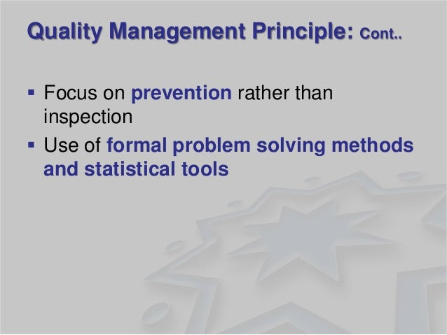 Focus on prevention rather than inspection  Use of formal problem solving methods and statistical tools  Quality Managem...