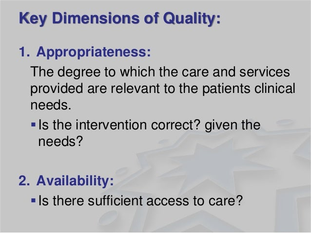 1.Appropriateness:  The degree to which the care and services provided are relevant to the patients clinical needs.  Is t...