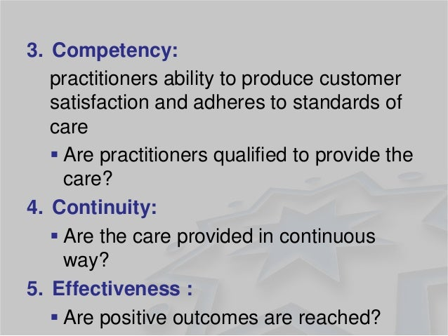 3.Competency:  practitioners ability to produce customer satisfaction and adheres to standards of care  Are practitioners...