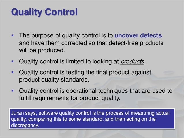Quality Control  The purpose of quality control is to uncover defects and have them corrected so that defect-free product...