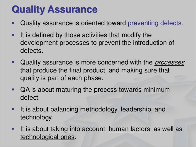 Quality Assurance  Quality assurance is oriented toward preventing defects.  It is defined by those activities that modi...