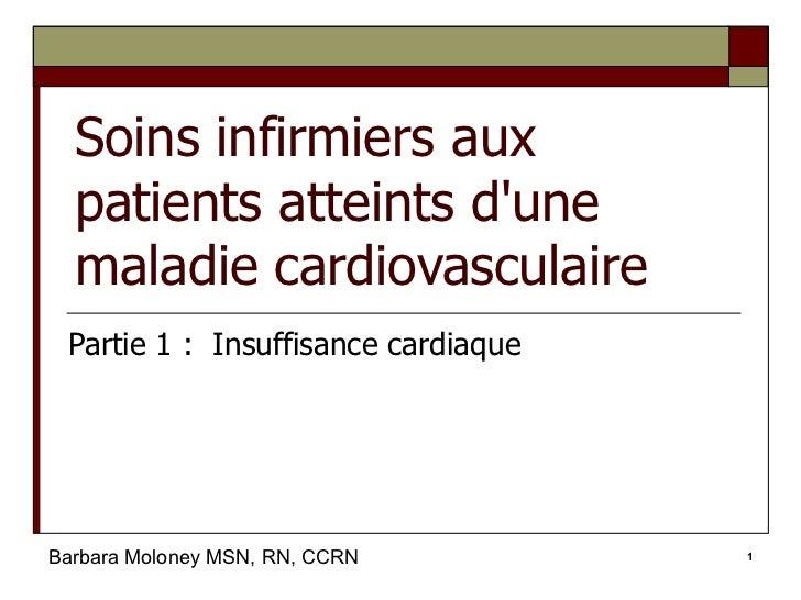 Soins infirmiers aux patients atteints d'une maladie cardiovasculaire Partie 1 :  Insuffisance cardiaque Barbara Moloney M...