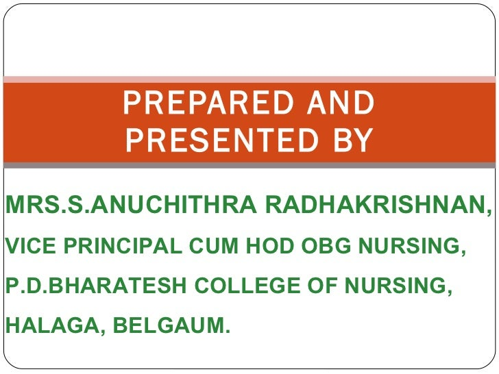 PREPARED AND PRESENTED BY MRS.S.ANUCHITHRA RADHAKRISHNAN, VICE PRINCIPAL CUM HOD OBG NURSING, P.D.BHARATESH COLLEGE OF NUR...