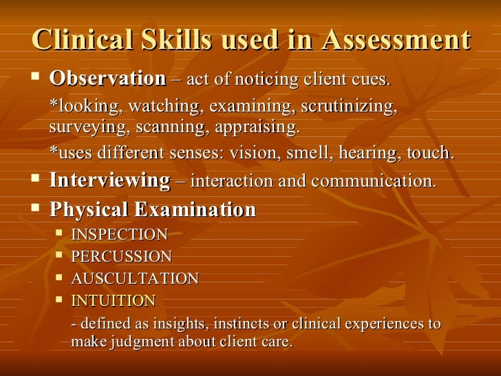 Clinical Skills used in Assessment <ul><li>Observation  – act of noticing client cues. </li></ul><ul><li>*looking, watchin...