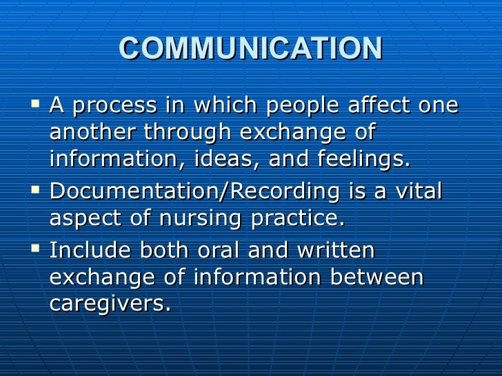 COMMUNICATION <ul><li>A process in which people affect one another through exchange of information, ideas, and feelings.  ...
