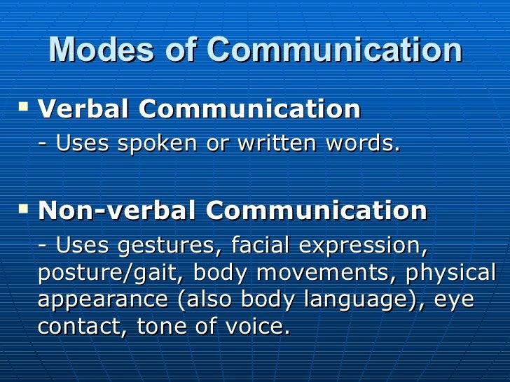 Modes of Communication <ul><li>Verbal Communication   </li></ul><ul><li>- Uses spoken or written words. </li></ul><ul><li>...