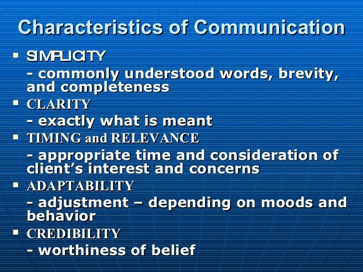Characteristics of Communication <ul><li>SIMPLICITY </li></ul><ul><li>- commonly understood words, brevity, and completene...
