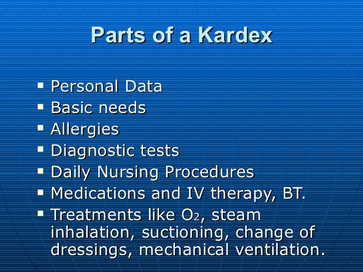 Parts of a Kardex <ul><li>Personal Data </li></ul><ul><li>Basic needs </li></ul><ul><li>Allergies </li></ul><ul><li>Diagno...