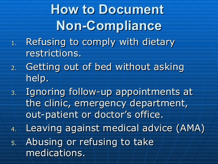 How to Document  Non-Compliance <ul><li>Refusing to comply with dietary restrictions. </li></ul><ul><li>Getting out of bed...
