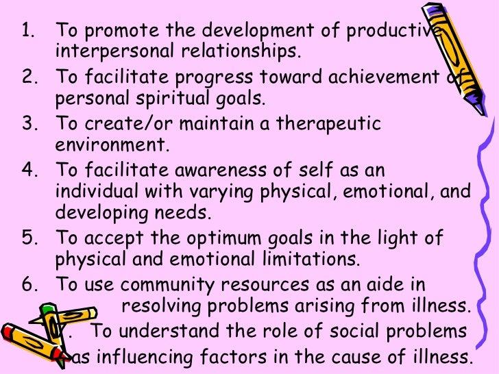 <ul><li>To promote the development of productive interpersonal relationships. </li></ul><ul><li>To facilitate progress tow...