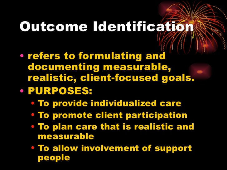 Outcome Identification <ul><li>refers to formulating and documenting measurable, realistic, client-focused goals. </li></u...