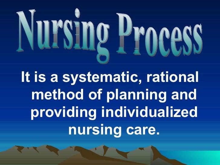 <ul><li>It is a systematic, rational method of planning and providing individualized nursing care. </li></ul>Nursing Process