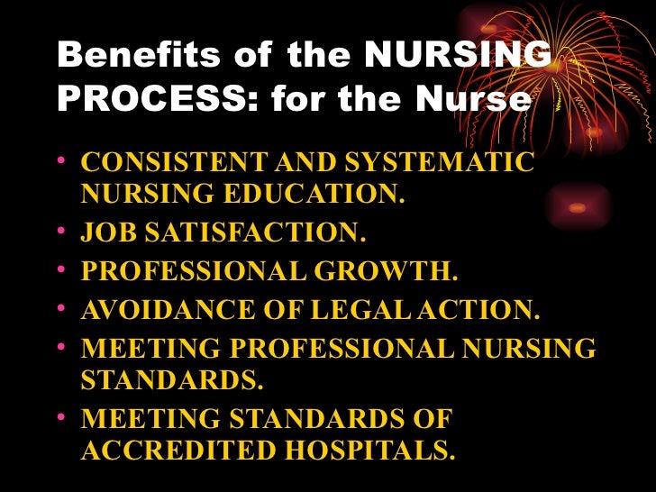 Benefits of the NURSING PROCESS: for the Nurse <ul><li>CONSISTENT AND SYSTEMATIC NURSING EDUCATION. </li></ul><ul><li>JOB ...
