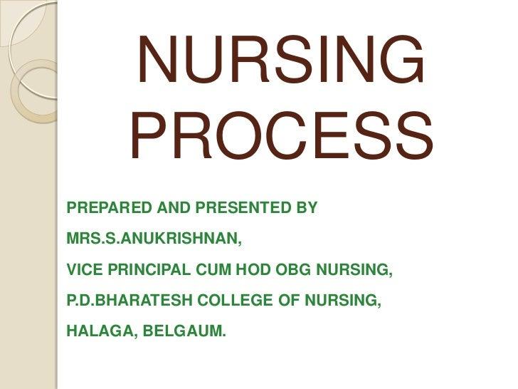 NURSING      PROCESSPREPARED AND PRESENTED BYMRS.S.ANUKRISHNAN,VICE PRINCIPAL CUM HOD OBG NURSING,P.D.BHARATESH COLLEGE OF...