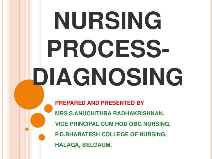 NURSING PROCESS-DIAGNOSING PREPARED AND PRESENTED BY MRS.S.ANUCHITHRA RADHAKRISHNAN, VICE PRINCIPAL CUM HOD OBG NURSING, P...