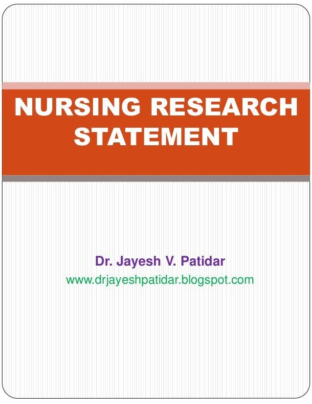 Dr. Jayesh V. Patidar www.drjayeshpatidar.blogspot.com NURSING RESEARCH STATEMENT