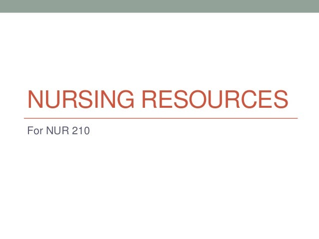 NURSING RESOURCES For NUR 210